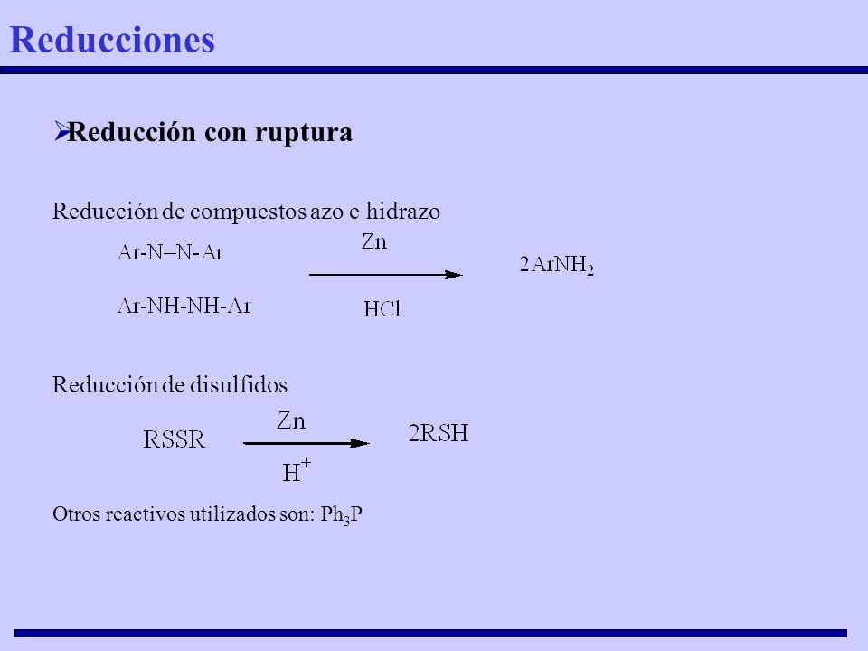 Reducción con ruptura Reducción de compuestos azo e hidrazo Reducción de disulfidos Otros reactivos utilizados son: Ph 3 P Reducciones