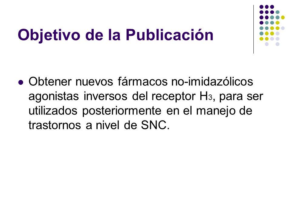 Objetivo de la Publicación Obtener nuevos fármacos no-imidazólicos agonistas inversos del receptor H 3, para ser utilizados posteriormente en el manejo de trastornos a nivel de SNC.