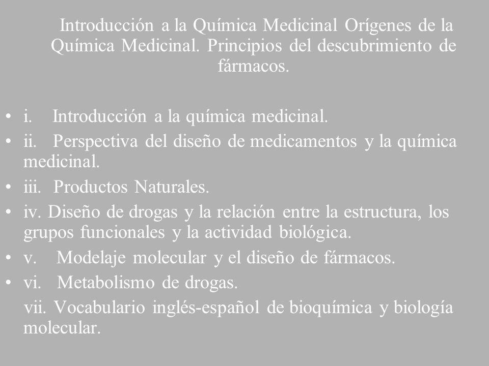 Introducción a la Química Medicinal Orígenes de la Química Medicinal. Principios del descubrimiento de fármacos. i. Introducción a la química medicina