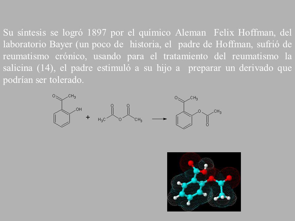 Su síntesis se logró 1897 por el químico Aleman Felix Hoffman, del laboratorio Bayer (un poco de historia, el padre de Hoffman, sufrió de reumatismo c