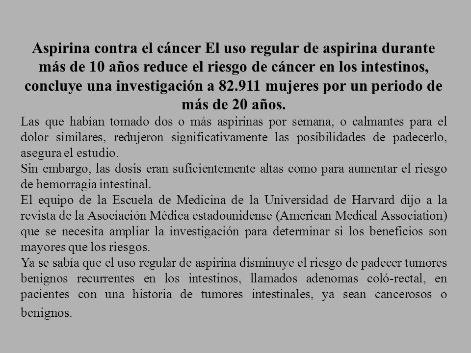 Aspirina contra el cáncer El uso regular de aspirina durante más de 10 años reduce el riesgo de cáncer en los intestinos, concluye una investigación a