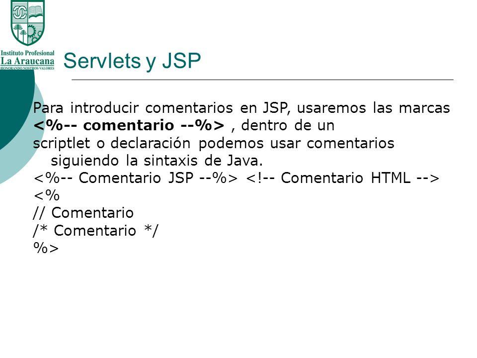 Servlets y JSP Para introducir comentarios en JSP, usaremos las marcas, dentro de un scriptlet o declaración podemos usar comentarios siguiendo la sin