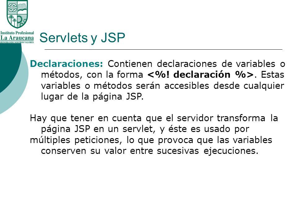 Servlets y JSP Declaraciones: Contienen declaraciones de variables o métodos, con la forma. Estas variables o métodos serán accesibles desde cualquier