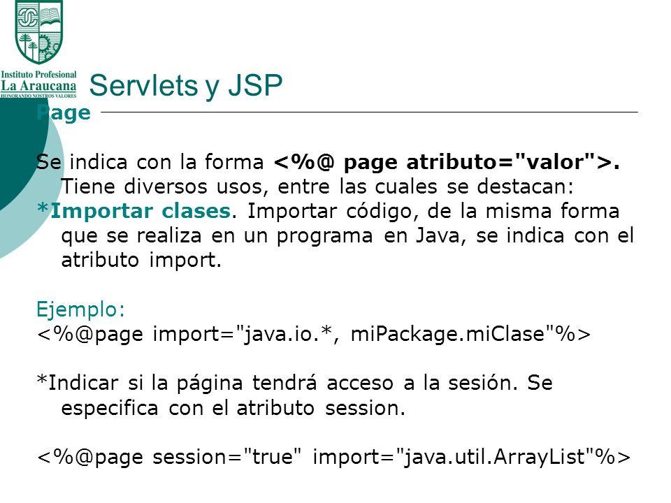 Servlets y JSP Page Se indica con la forma. Tiene diversos usos, entre las cuales se destacan: *Importar clases. Importar código, de la misma forma qu