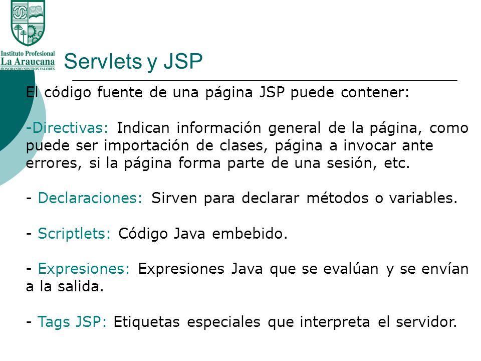 Servlets y JSP El código fuente de una página JSP puede contener: -Directivas: Indican información general de la página, como puede ser importación de