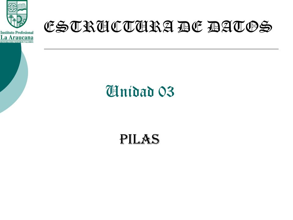 Unidad 03 PILAS ESTRUCTURA DE DATOS