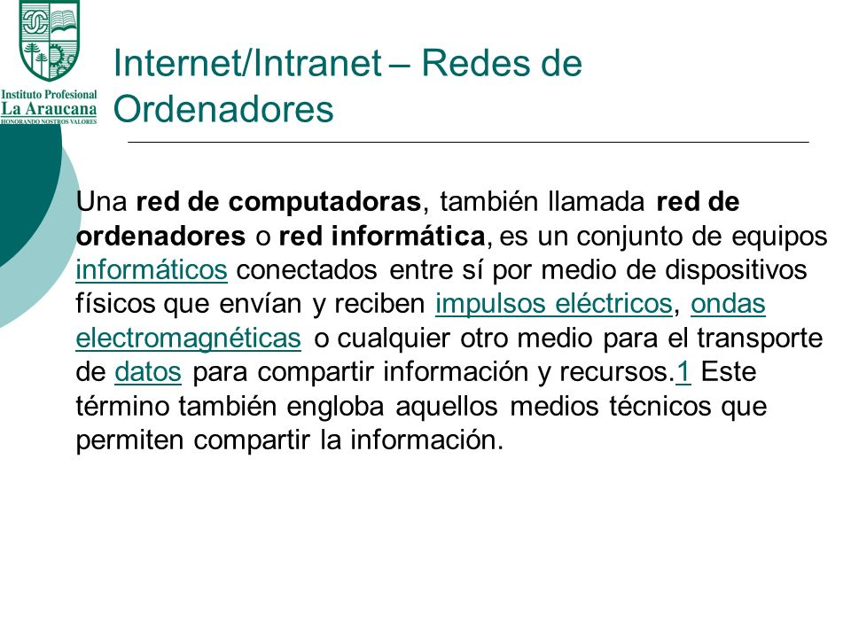 Internet/Intranet – Redes de Ordenadores Una red de computadoras, también llamada red de ordenadores o red informática, es un conjunto de equipos info