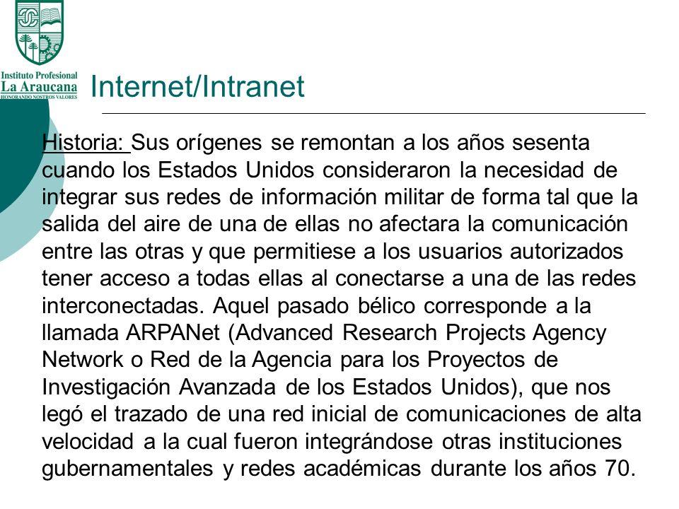Internet/Intranet Historia: Sus orígenes se remontan a los años sesenta cuando los Estados Unidos consideraron la necesidad de integrar sus redes de i