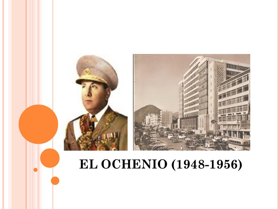 EL OCHENIO (1948-1956): Se inicia tras GOLPE en Arequipa contra Bustamante y Rivero.