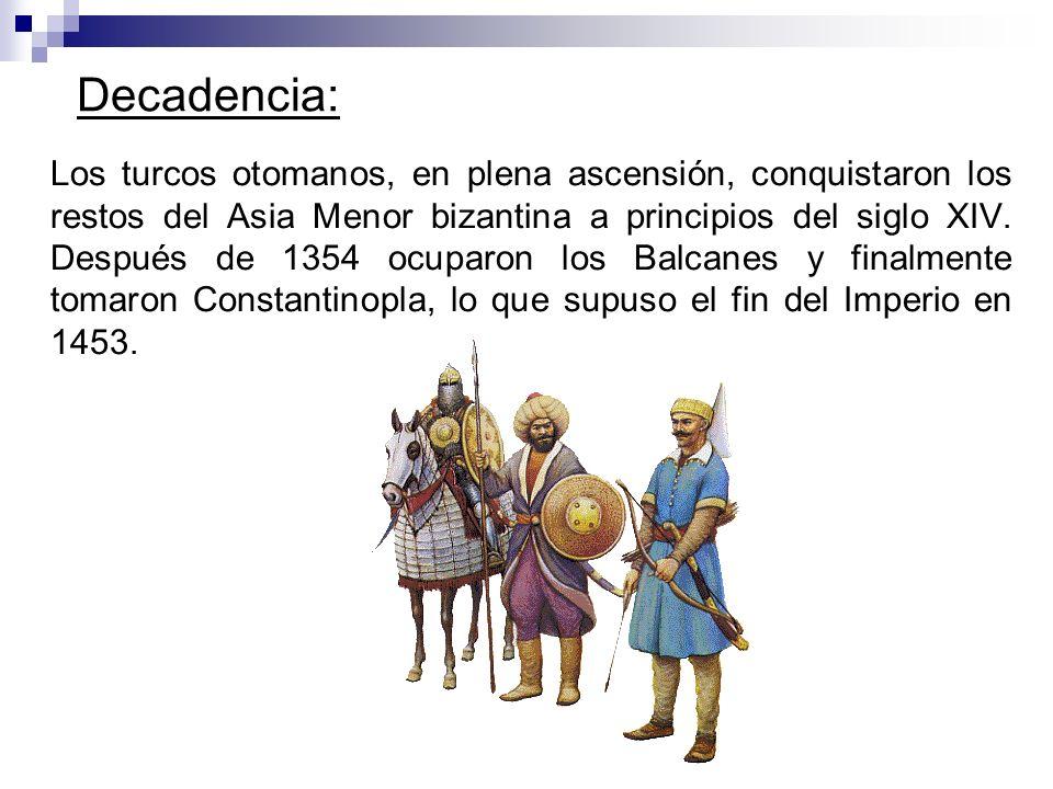 Decadencia: Los turcos otomanos, en plena ascensión, conquistaron los restos del Asia Menor bizantina a principios del siglo XIV. Después de 1354 ocup