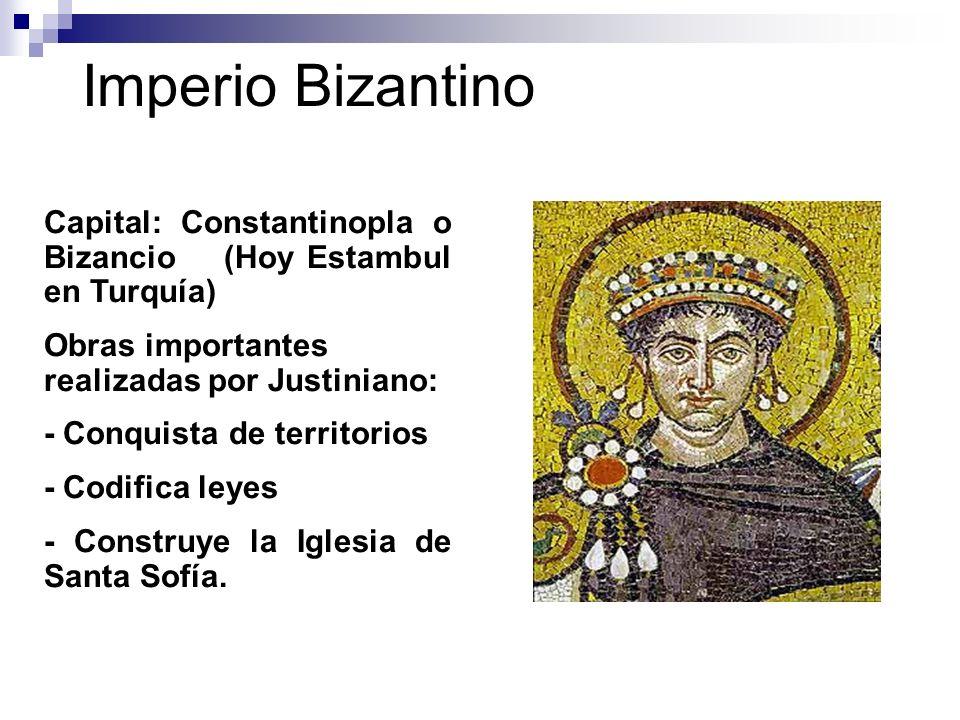 Imperio Bizantino Capital: Constantinopla o Bizancio (Hoy Estambul en Turquía) Obras importantes realizadas por Justiniano: - Conquista de territorios