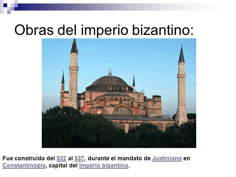 Obras del imperio bizantino: Fue construida del 532 al 537, durante el mandato de Justiniano en Constantinopla, capital del Imperio bizantino.532537Ju