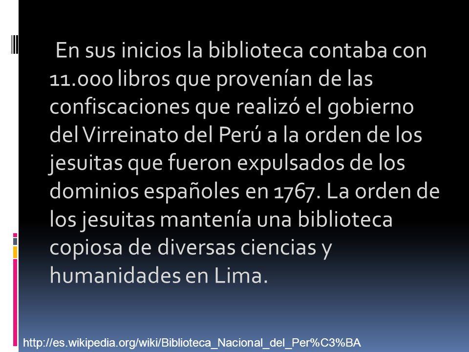 En sus inicios la biblioteca contaba con 11.000 libros que provenían de las confiscaciones que realizó el gobierno del Virreinato del Perú a la orden