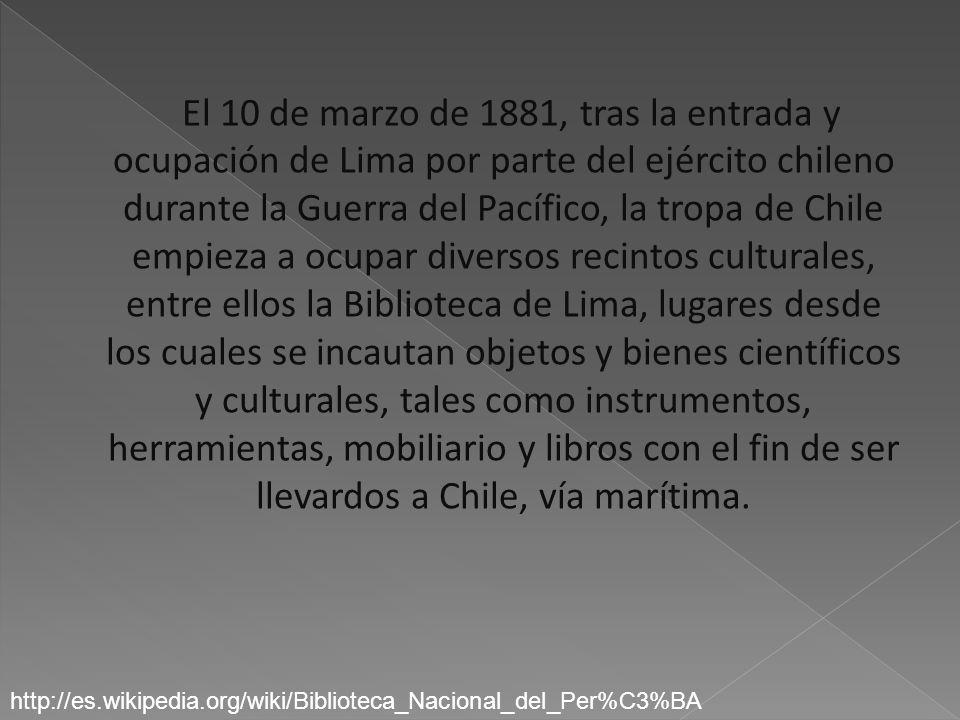El 10 de marzo de 1881, tras la entrada y ocupación de Lima por parte del ejército chileno durante la Guerra del Pacífico, la tropa de Chile empieza a
