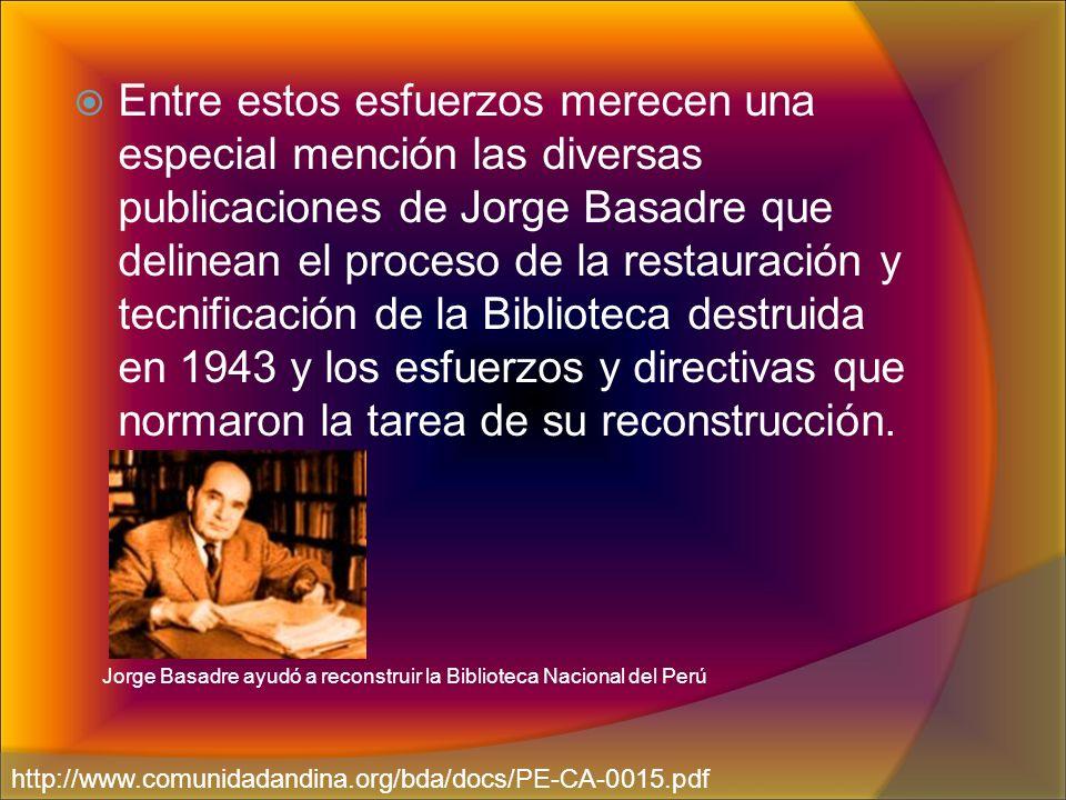 Entre estos esfuerzos merecen una especial mención las diversas publicaciones de Jorge Basadre que delinean el proceso de la restauración y tecnificac