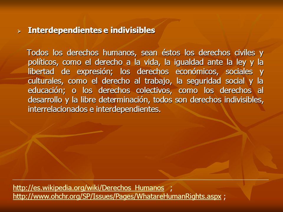 Interdependientes e indivisibles Interdependientes e indivisibles Todos los derechos humanos, sean éstos los derechos civiles y políticos, como el der