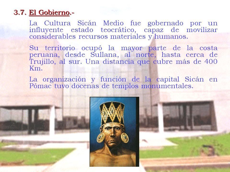 3.7. El Gobierno.- La Cultura Sicán Medio fue gobernado por un influyente estado teocrático, capaz de movilizar considerables recursos materiales y hu