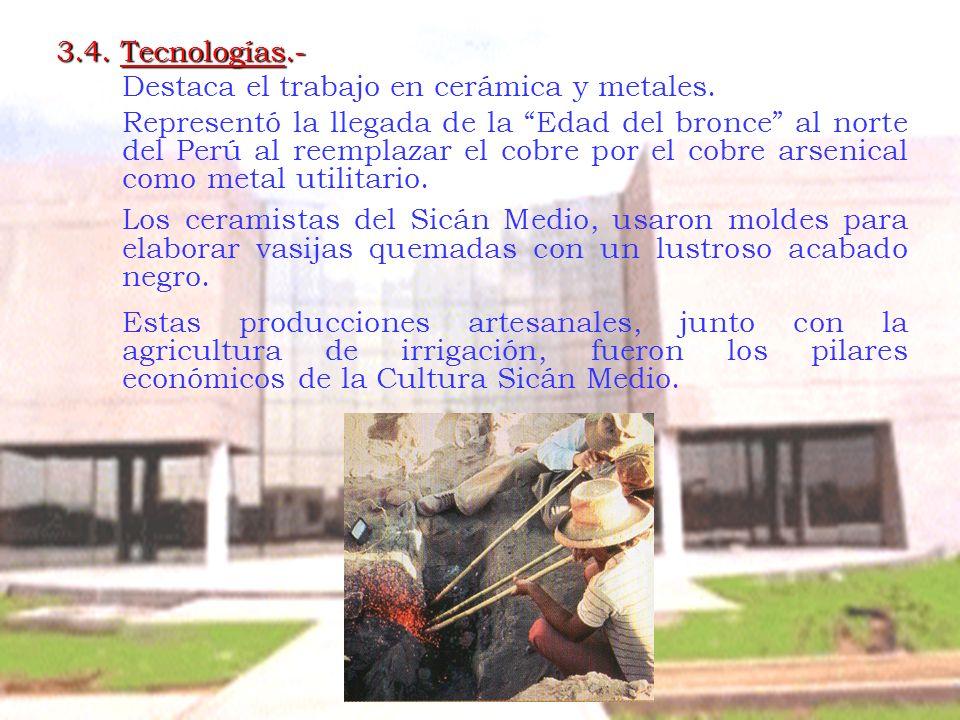 3.4. Tecnologías.- Destaca el trabajo en cerámica y metales. Representó la llegada de la Edad del bronce al norte del Perú al reemplazar el cobre por