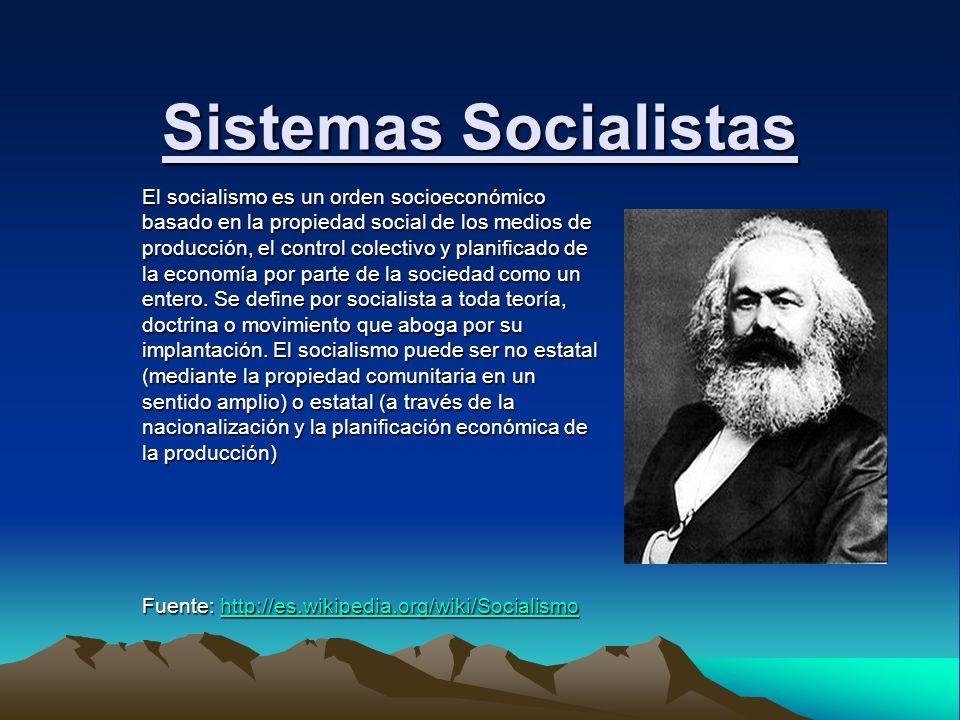 Sistemas Socialistas El socialismo es un orden socioeconómico basado en la propiedad social de los medios de producción, el control colectivo y planif