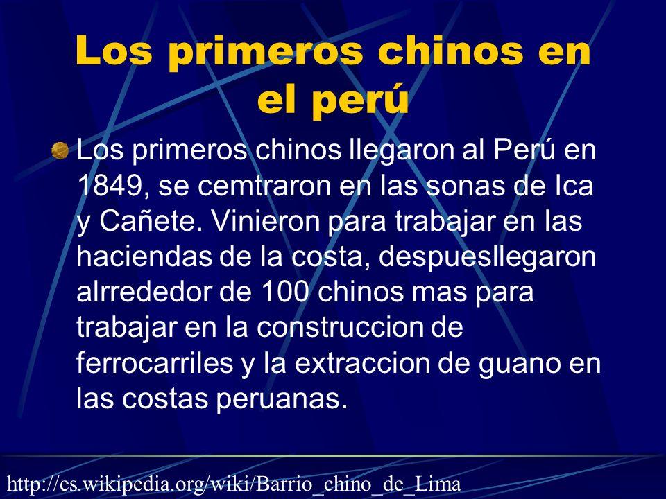 Los primeros chinos en el perú Los primeros chinos llegaron al Perú en 1849, se cemtraron en las sonas de Ica y Cañete. Vinieron para trabajar en las