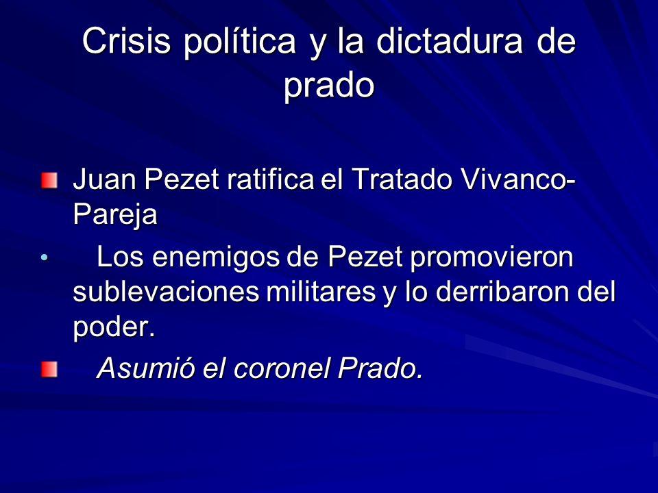 Crisis política y la dictadura de prado Juan Pezet ratifica el Tratado Vivanco- Pareja Los enemigos de Pezet promovieron sublevaciones militares y lo