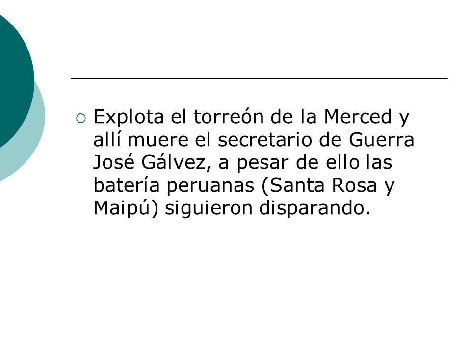 Explota el torreón de la Merced y allí muere el secretario de Guerra José Gálvez, a pesar de ello las batería peruanas (Santa Rosa y Maipú) siguieron