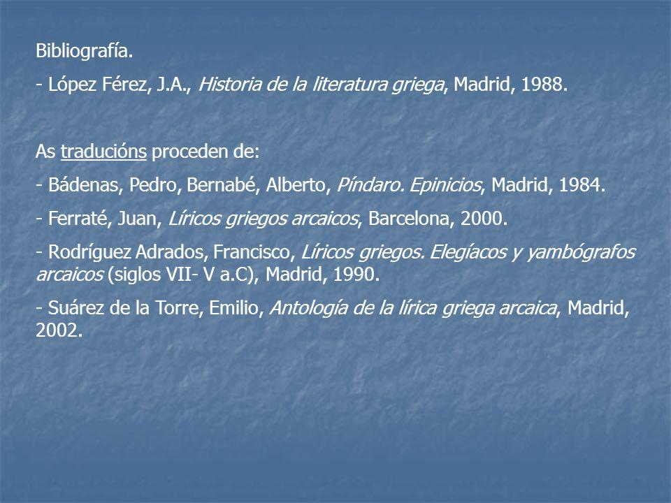 Bibliografía. - López Férez, J.A., Historia de la literatura griega, Madrid, 1988. As traducións proceden de: - Bádenas, Pedro, Bernabé, Alberto, Pínd