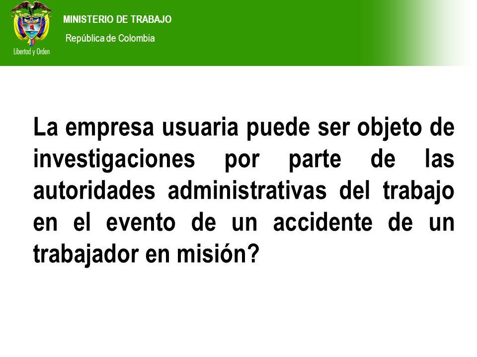 MINISTERIO DE TRABAJO República de Colombia La empresa usuaria puede ser objeto de investigaciones por parte de las autoridades administrativas del tr