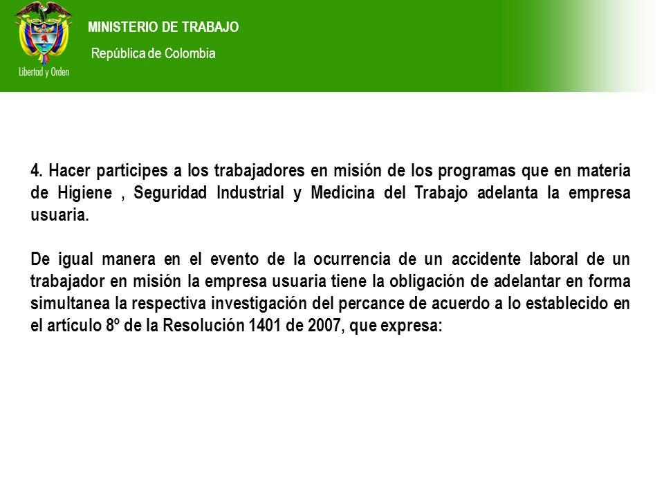 MINISTERIO DE TRABAJO República de Colombia 4. Hacer participes a los trabajadores en misión de los programas que en materia de Higiene, Seguridad Ind
