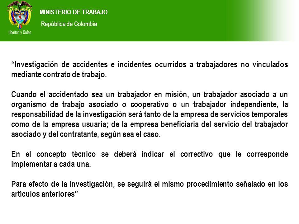 MINISTERIO DE TRABAJO República de Colombia Investigación de accidentes e incidentes ocurridos a trabajadores no vinculados mediante contrato de traba