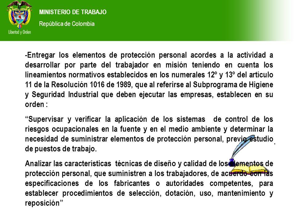 MINISTERIO DE TRABAJO República de Colombia Si, aunque en primera instancia se abordaría la investigación en contra de la Empresa de Servicios Temporales por ser ésta la empleadora del trabajador en misión, el Ministerio del Trabajo con base en sus facultades de policía administrativa en materia de legislación laboral entraría a verificar que la empresa receptora del servicio cumplió con los requisitos que en materia de Salud Ocupacional están establecidos en el artículo 11 del Decreto 1530 de 1996 ante lo cual deberá exhibir pacto comercial en contrario, se relacionan las obligaciones antes mencionadas: 1.Incluir los trabajadores en misión en sus programas de Salud Ocupacional.