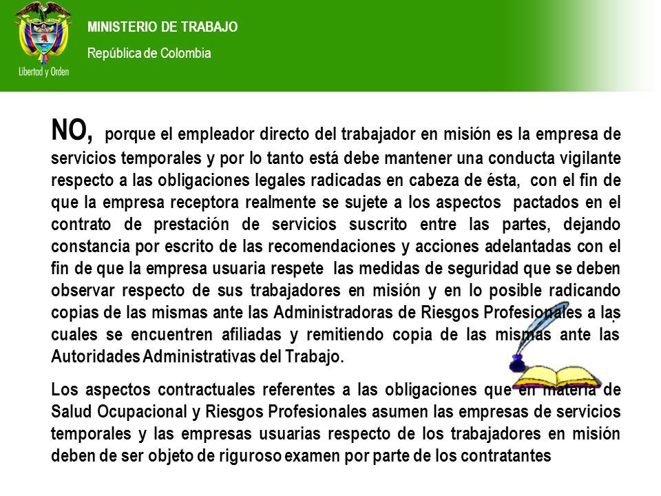 MINISTERIO DE TRABAJO República de Colombia. NO, porque el empleador directo del trabajador en misión es la empresa de servicios temporales y por lo t