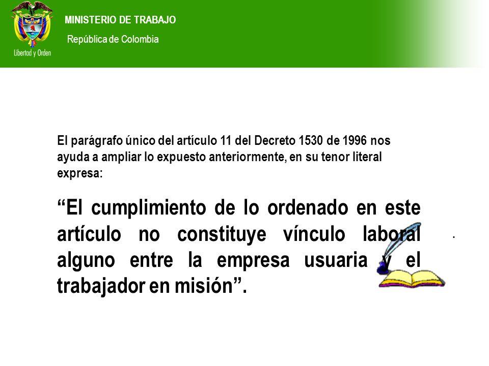 MINISTERIO DE TRABAJO República de Colombia. El parágrafo único del artículo 11 del Decreto 1530 de 1996 nos ayuda a ampliar lo expuesto anteriormente