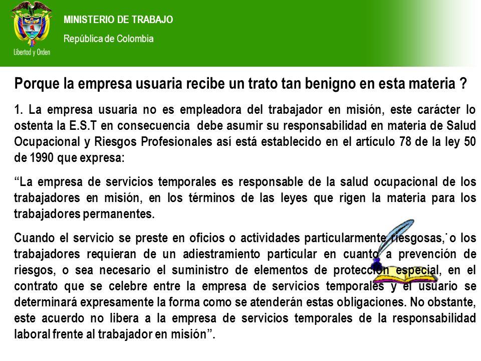 MINISTERIO DE TRABAJO República de Colombia. Porque la empresa usuaria recibe un trato tan benigno en esta materia ? 1. La empresa usuaria no es emple