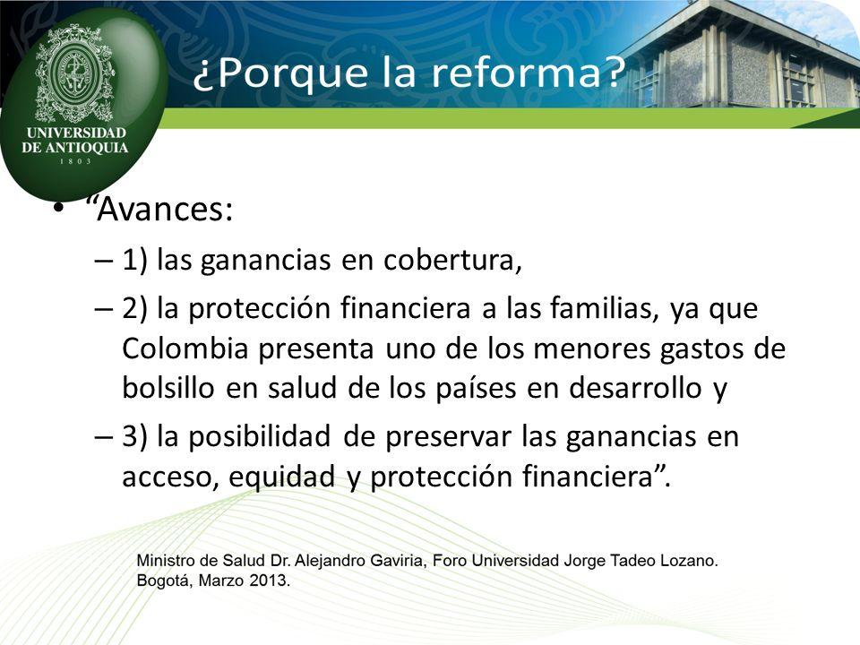 Avances: – 1) las ganancias en cobertura, – 2) la protección financiera a las familias, ya que Colombia presenta uno de los menores gastos de bolsillo