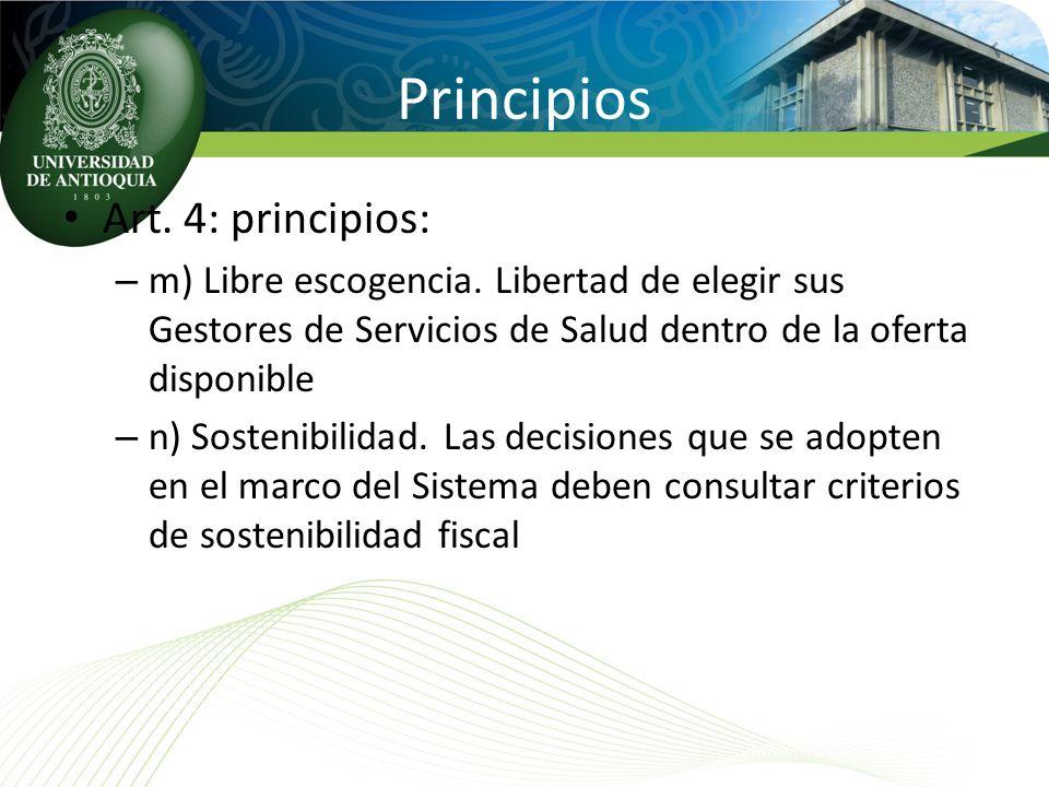 Principios Art. 4: principios: – m) Libre escogencia. Libertad de elegir sus Gestores de Servicios de Salud dentro de la oferta disponible – n) Sosten