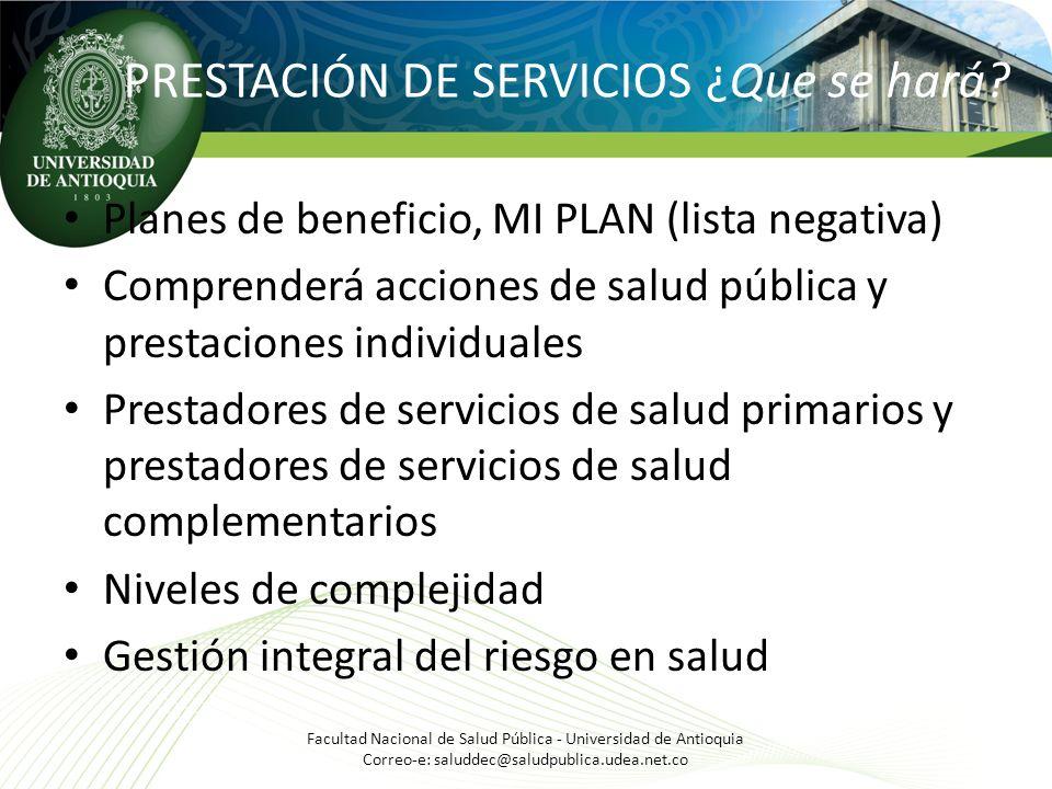 PRESTACIÓN DE SERVICIOS ¿Que se hará? Planes de beneficio, MI PLAN (lista negativa) Comprenderá acciones de salud pública y prestaciones individuales