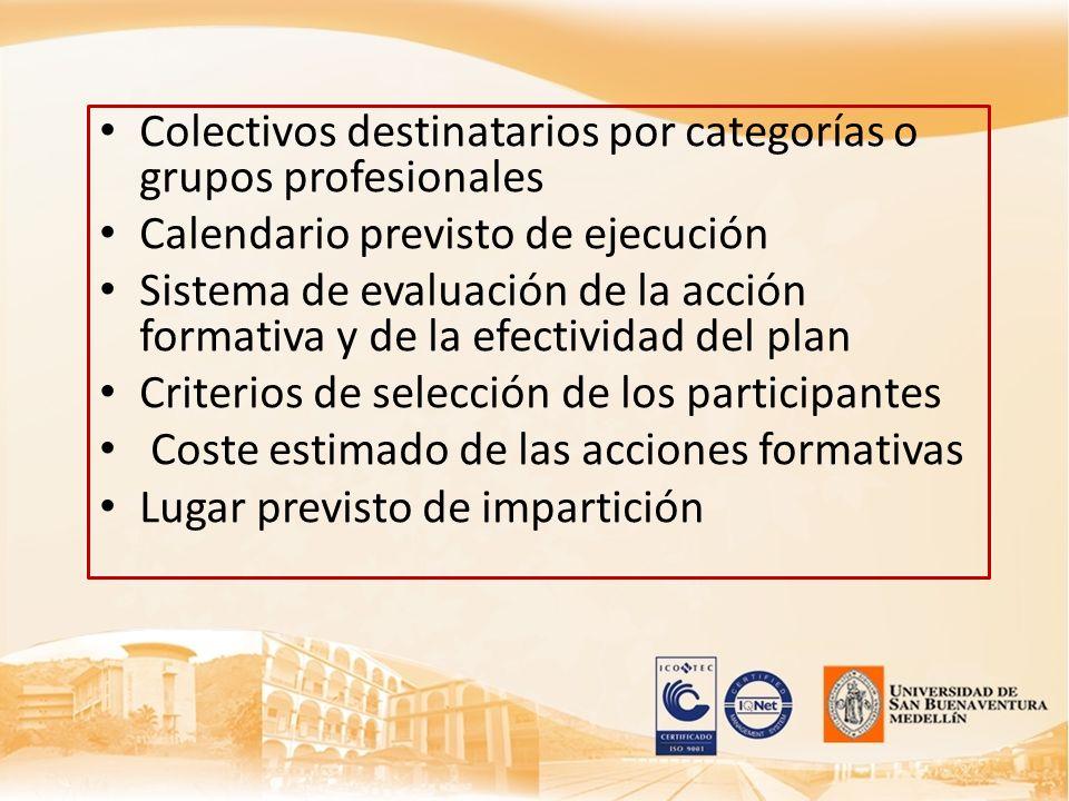 Colectivos destinatarios por categorías o grupos profesionales Calendario previsto de ejecución Sistema de evaluación de la acción formativa y de la e