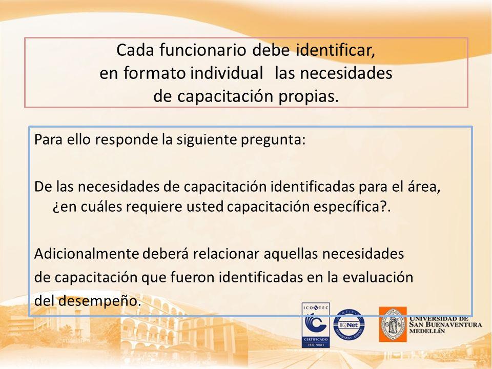 Cada funcionario debe identificar, en formato individual las necesidades de capacitación propias. Para ello responde la siguiente pregunta: De las nec