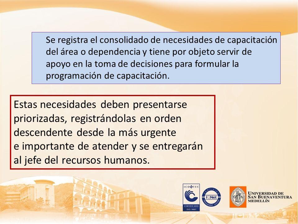 Se registra el consolidado de necesidades de capacitación del área o dependencia y tiene por objeto servir de apoyo en la toma de decisiones para form