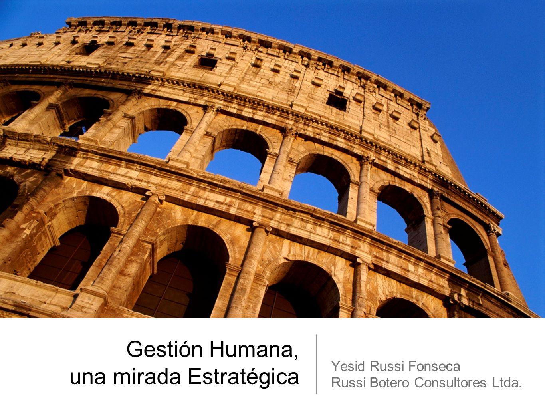 Gestión Humana, una mirada Estratégica Yesid Russi Fonseca Russi Botero Consultores Ltda.