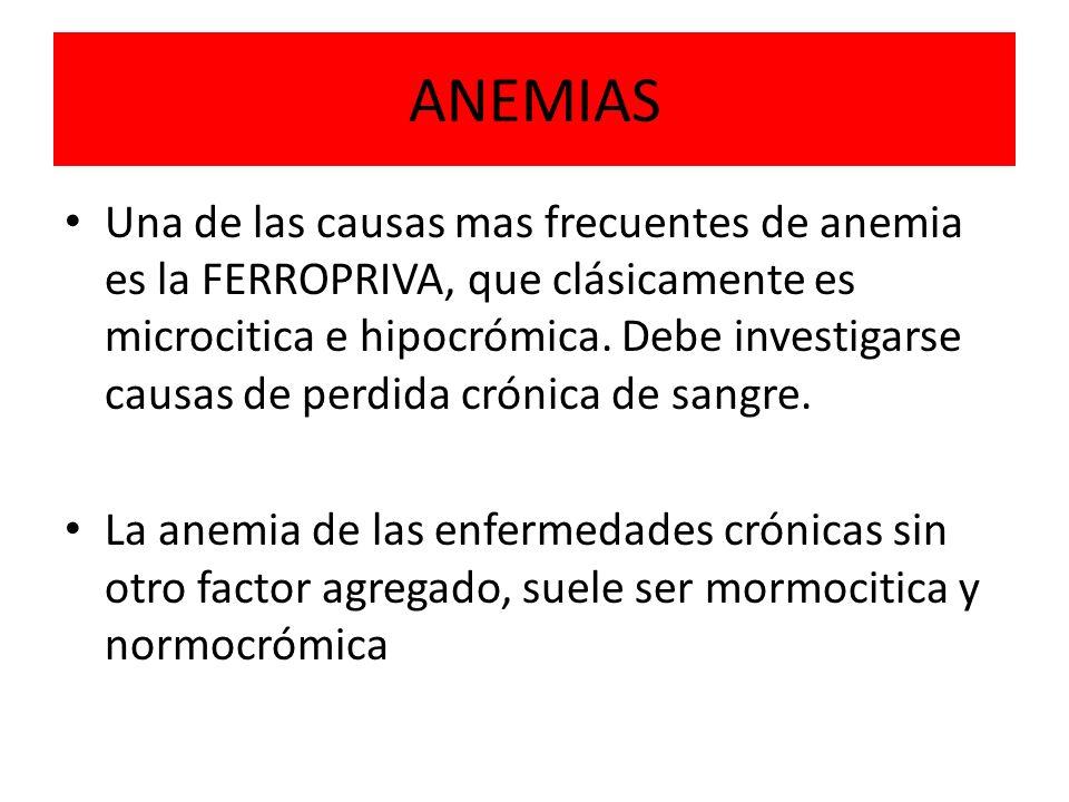ANEMIAS Una de las causas mas frecuentes de anemia es la FERROPRIVA, que clásicamente es microcitica e hipocrómica. Debe investigarse causas de perdid