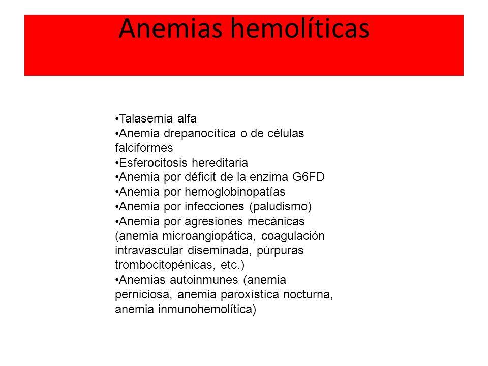Anemias hemolíticas Talasemia alfa Anemia drepanocítica o de células falciformes Esferocitosis hereditaria Anemia por déficit de la enzima G6FD Anemia