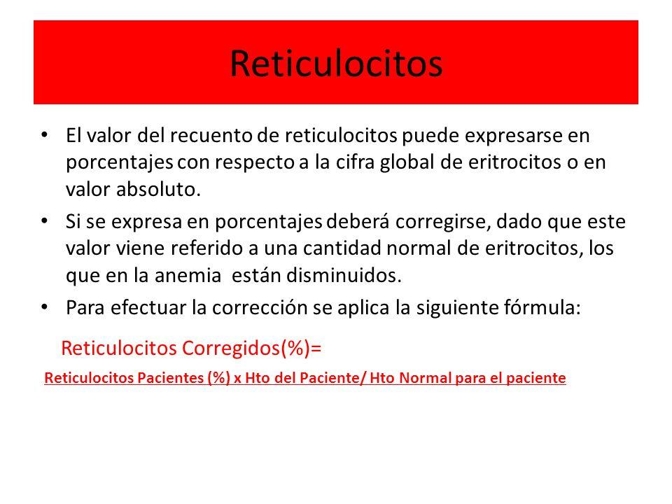 Reticulocitos El valor del recuento de reticulocitos puede expresarse en porcentajes con respecto a la cifra global de eritrocitos o en valor absoluto