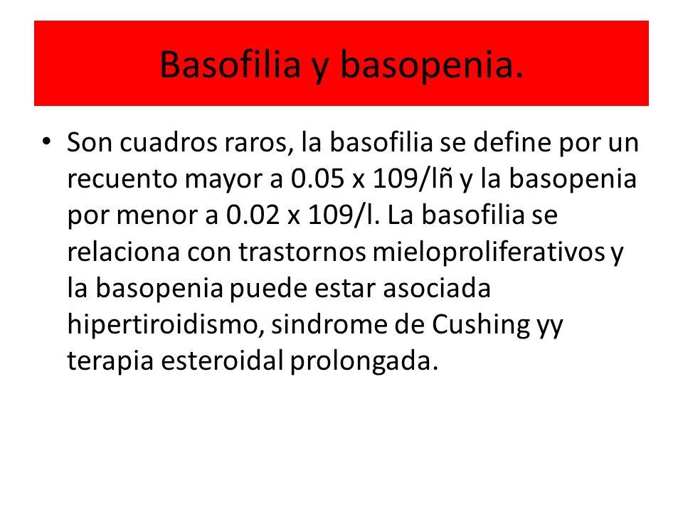 Basofilia y basopenia. Son cuadros raros, la basofilia se define por un recuento mayor a 0.05 x 109/lñ y la basopenia por menor a 0.02 x 109/l. La bas