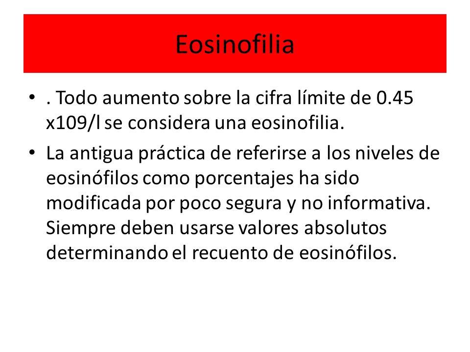 Eosinofilia. Todo aumento sobre la cifra límite de 0.45 x109/l se considera una eosinofilia. La antigua práctica de referirse a los niveles de eosinóf