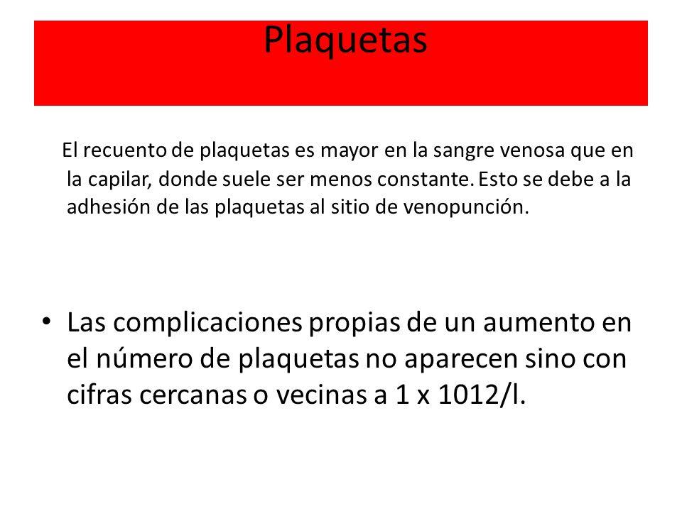 Plaquetas El recuento de plaquetas es mayor en la sangre venosa que en la capilar, donde suele ser menos constante. Esto se debe a la adhesión de las