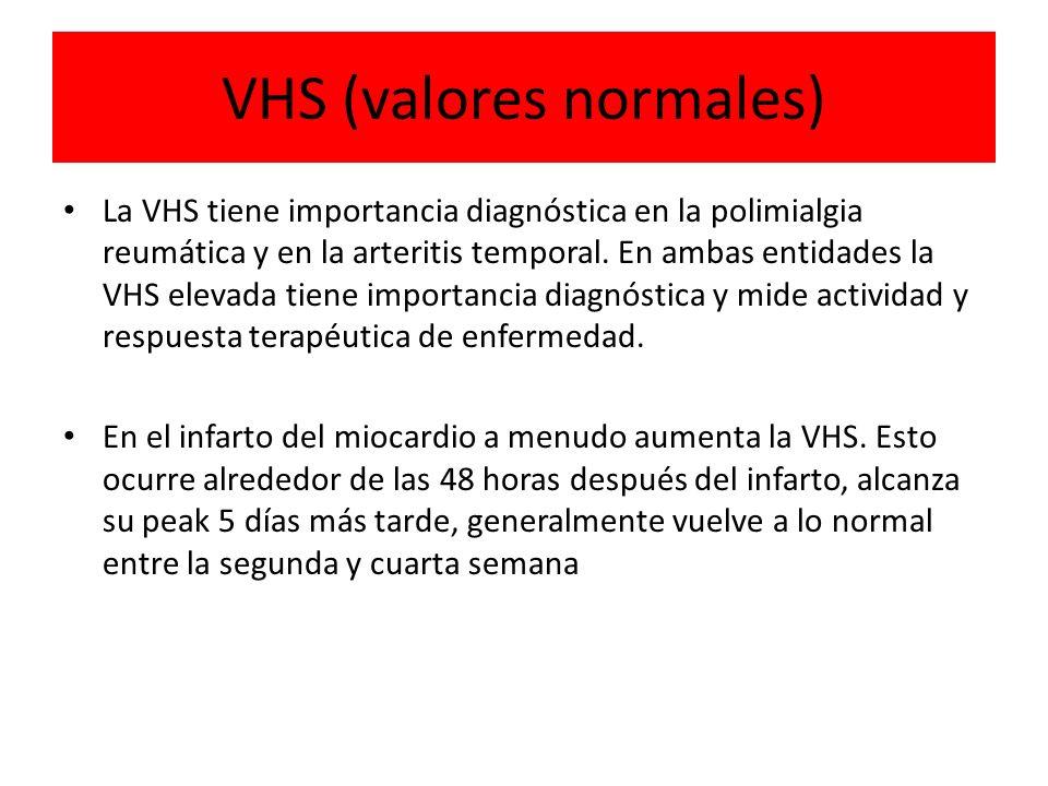 VHS (valores normales) La VHS tiene importancia diagnóstica en la polimialgia reumática y en la arteritis temporal. En ambas entidades la VHS elevada