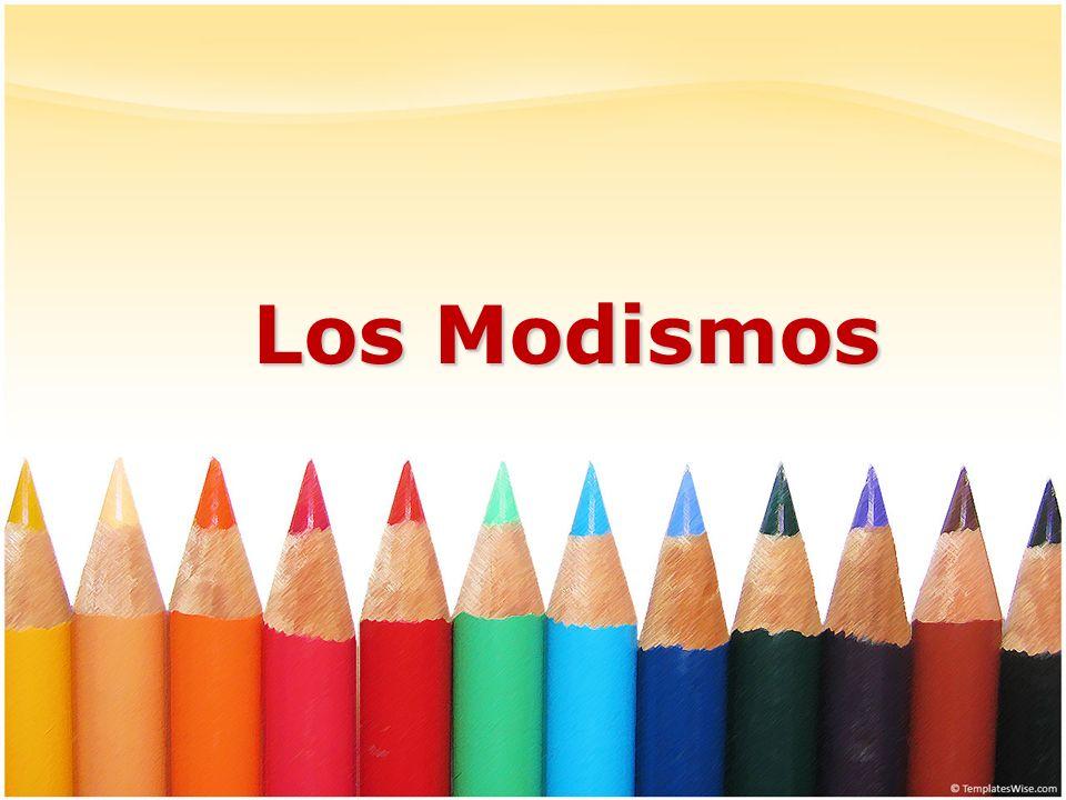 SEMANTICA Los Modismos: ¿Que son los modismos.