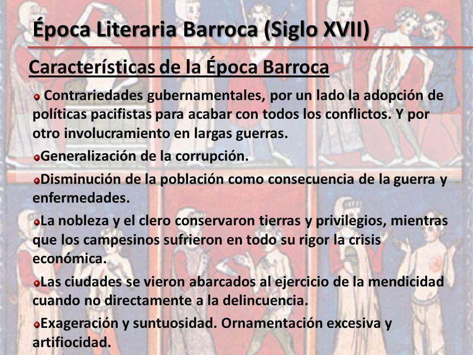 Características de la Época Barroca Época Literaria Barroca (Siglo XVII) Contrariedades gubernamentales, por un lado la adopción de políticas pacifist